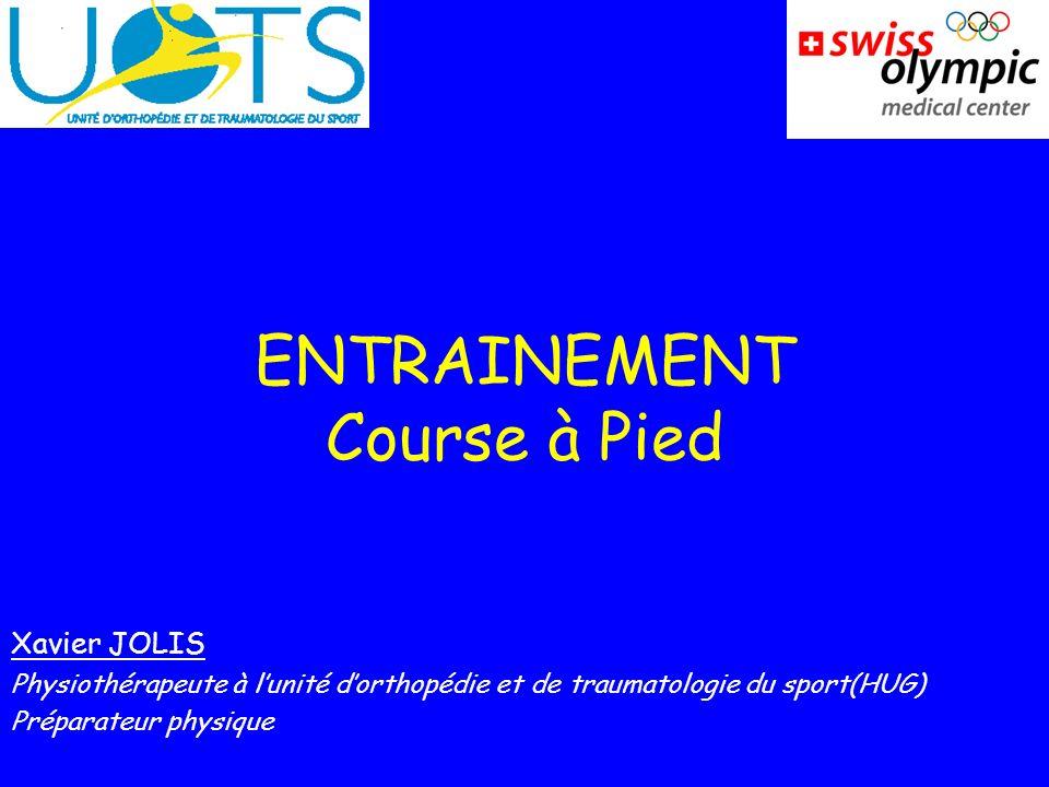 ENTRAINEMENT Course à Pied Xavier JOLIS Physiothérapeute à lunité dorthopédie et de traumatologie du sport(HUG) Préparateur physique