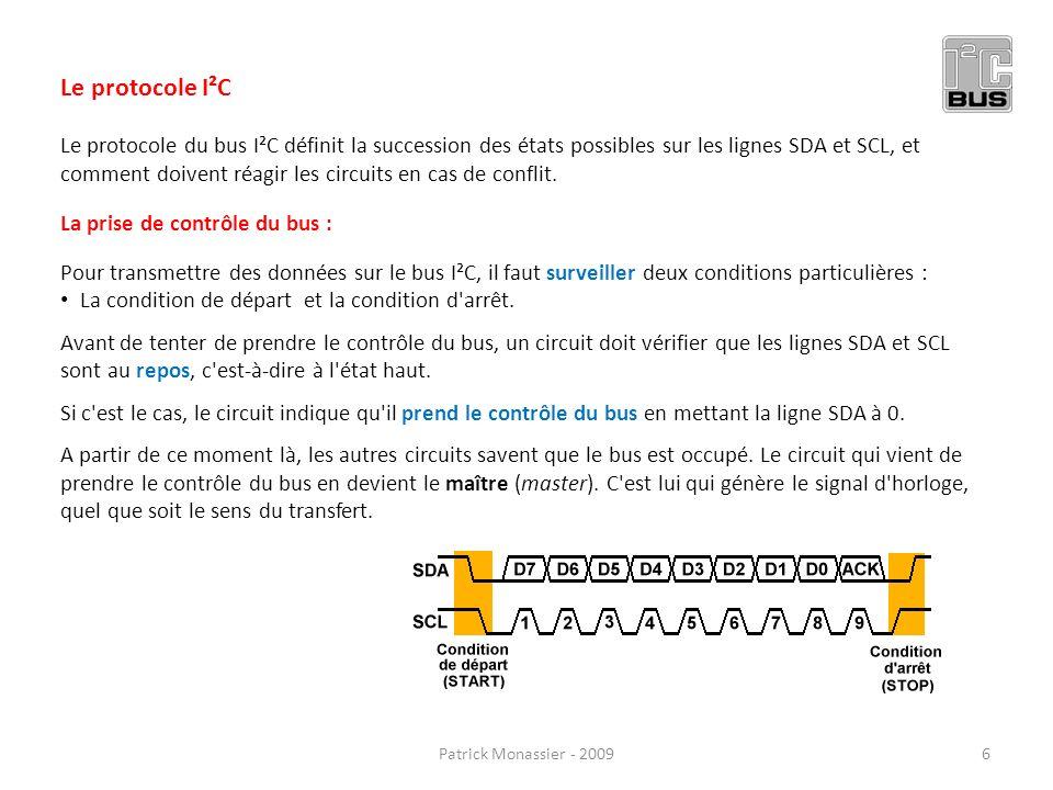 Le protocole I²C Le protocole du bus I²C définit la succession des états possibles sur les lignes SDA et SCL, et comment doivent réagir les circuits e