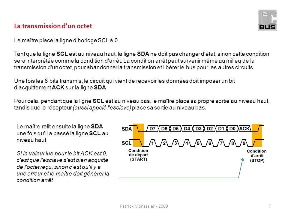 La transmission d'un octet Le maître place la ligne d'horloge SCL à 0. Tant que la ligne SCL est au niveau haut, la ligne SDA ne doit pas changer d'ét
