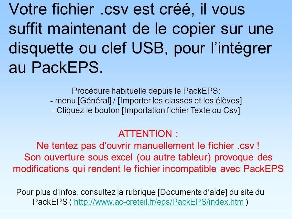 Votre fichier.csv est créé, il vous suffit maintenant de le copier sur une disquette ou clef USB, pour lintégrer au PackEPS.