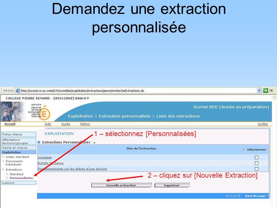 1 – sélectionnez [Personnalisées] 2 – cliquez sur [Nouvelle Extraction] Demandez une extraction personnalisée