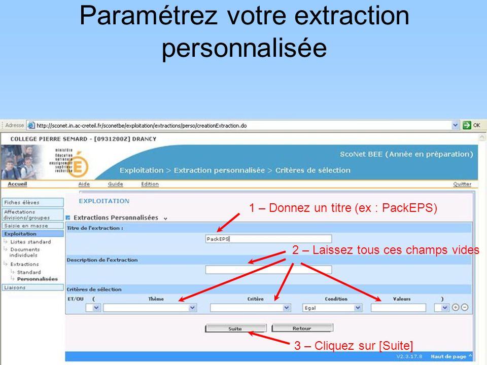 1 – Donnez un titre (ex : PackEPS) 2 – Laissez tous ces champs vides Paramétrez votre extraction personnalisée 3 – Cliquez sur [Suite]