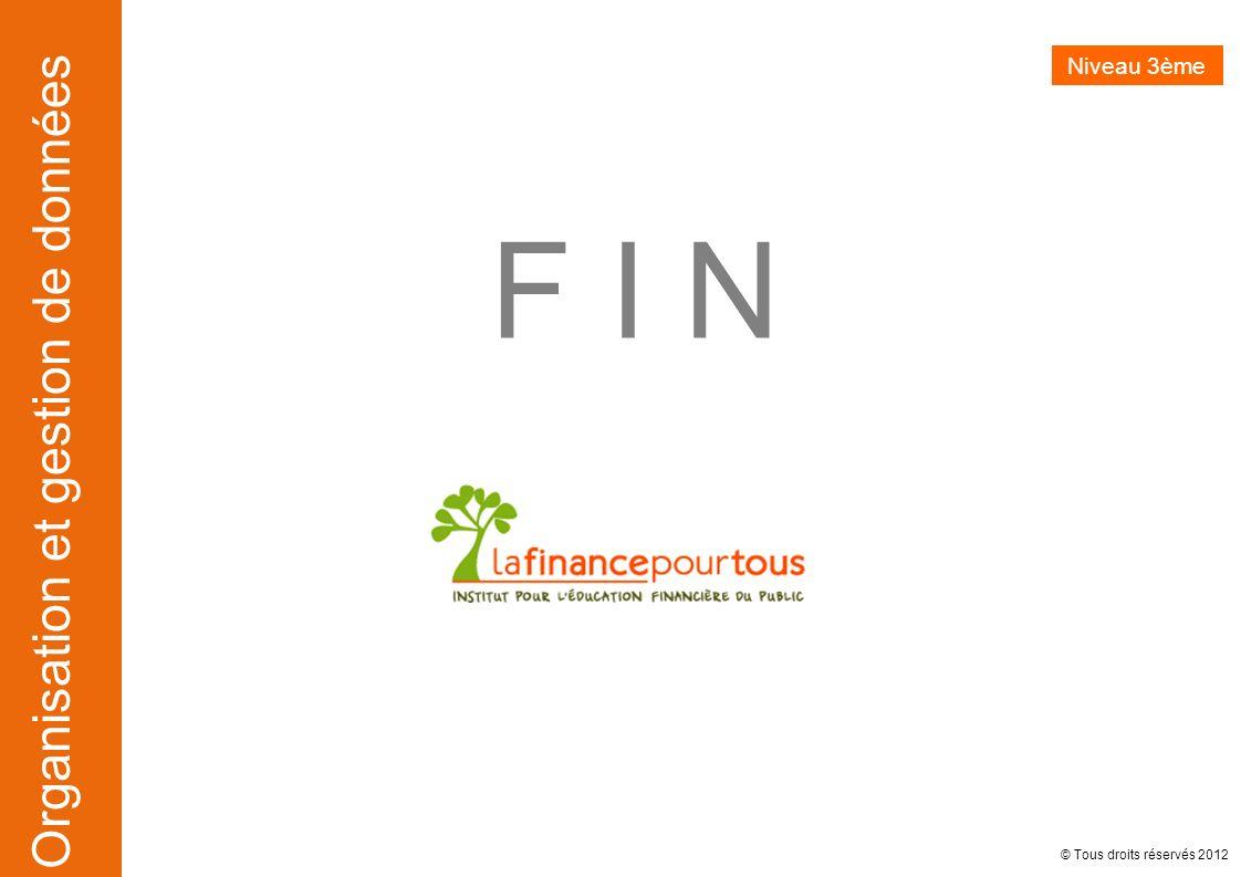 Organisation et gestion de données © Tous droits réservés 2012 F I N Niveau 3ème