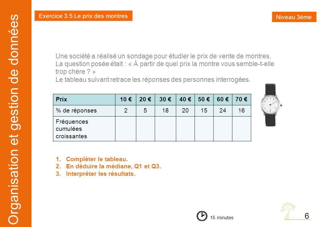 Organisation et gestion de données Exercice 3.6 Le panier de légumes et de fruits Niveau 3ème 15 minutes 7 Une association propose, dans le cadre dun projet consomacteur, un panier de légumes et de fruits dont le prix peut varier entre 11 et 17.