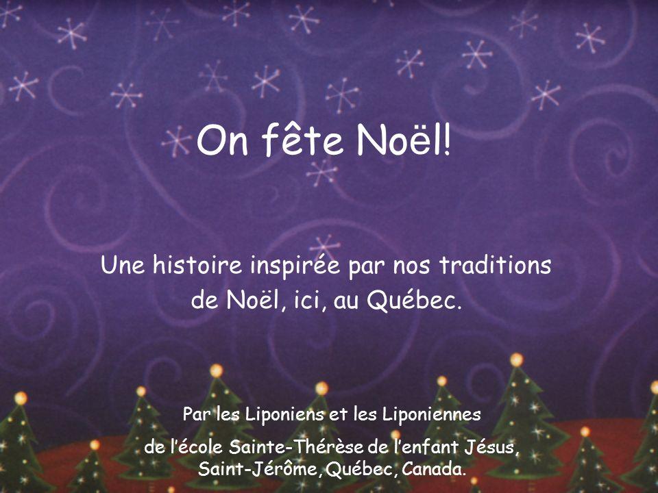 On fête No ë l! Une histoire inspirée par nos traditions de Noël, ici, au Québec. Par les Liponiens et les Liponiennes de lécole Sainte-Thérèse de len