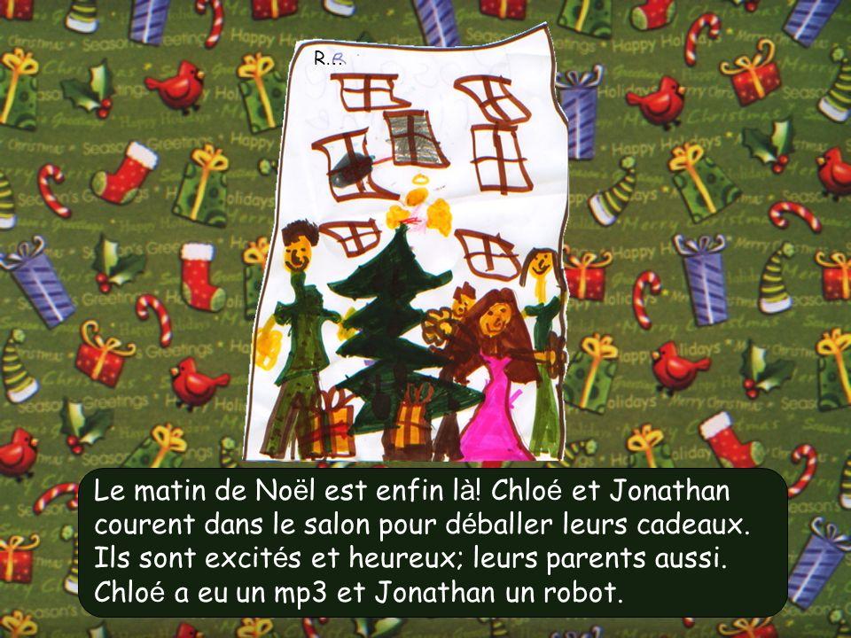 Le matin de No ë l est enfin l à ! Chlo é et Jonathan courent dans le salon pour d é baller leurs cadeaux. Ils sont excit é s et heureux; leurs parent
