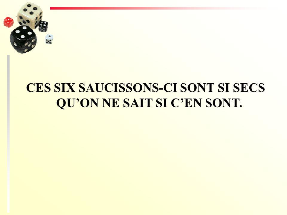 CES SIX SAUCISSONS-CI SONT SI SECS QUON NE SAIT SI CEN SONT.