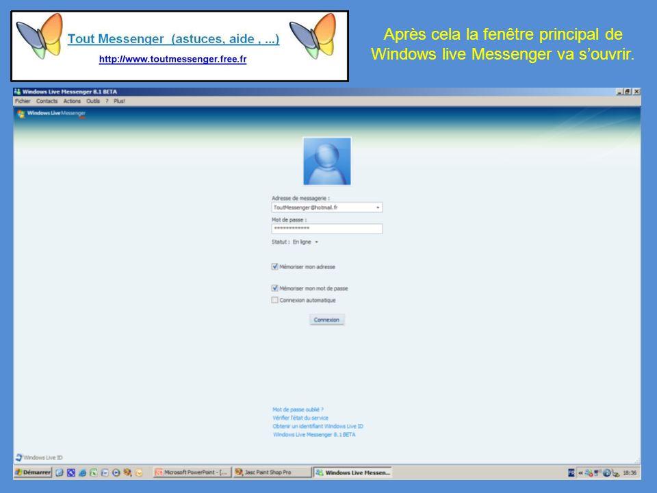 Après cela la fenêtre principal de Windows live Messenger va souvrir.