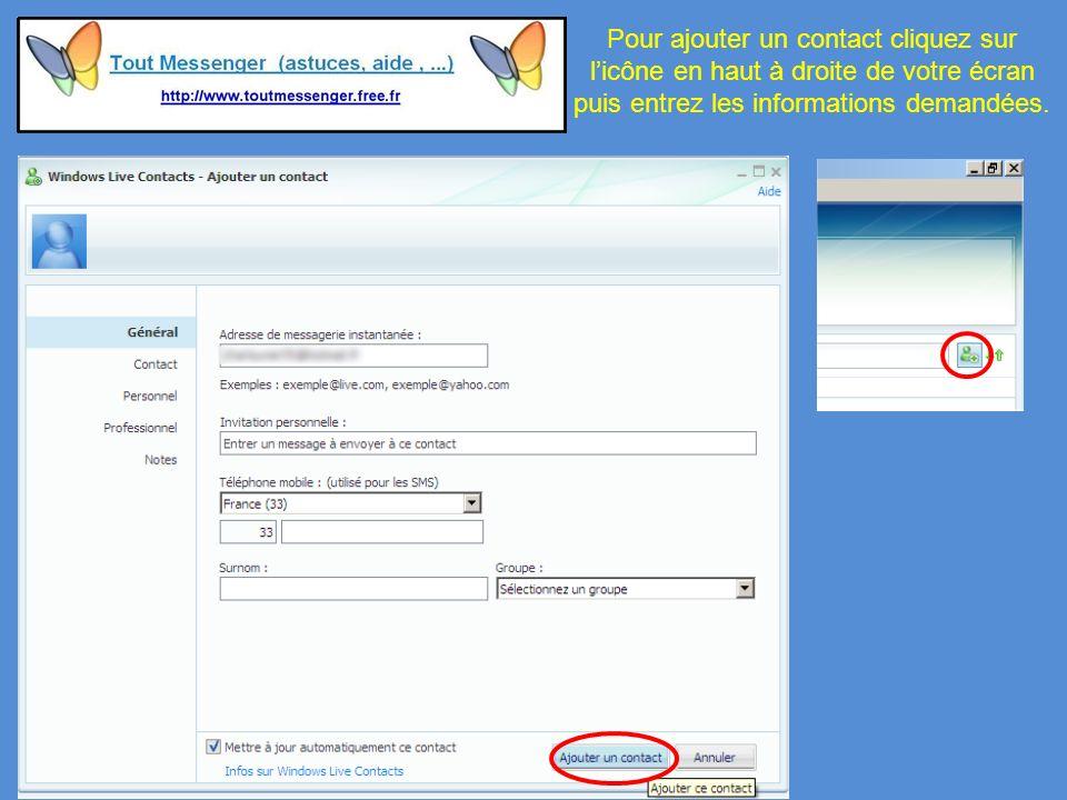 Pour ajouter un contact cliquez sur licône en haut à droite de votre écran puis entrez les informations demandées.