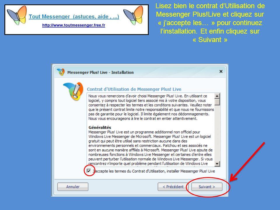Lisez bien le contrat dUtilisation de Messenger Plus!Live et cliquez sur « jaccepte les… » pour continuez linstallation.