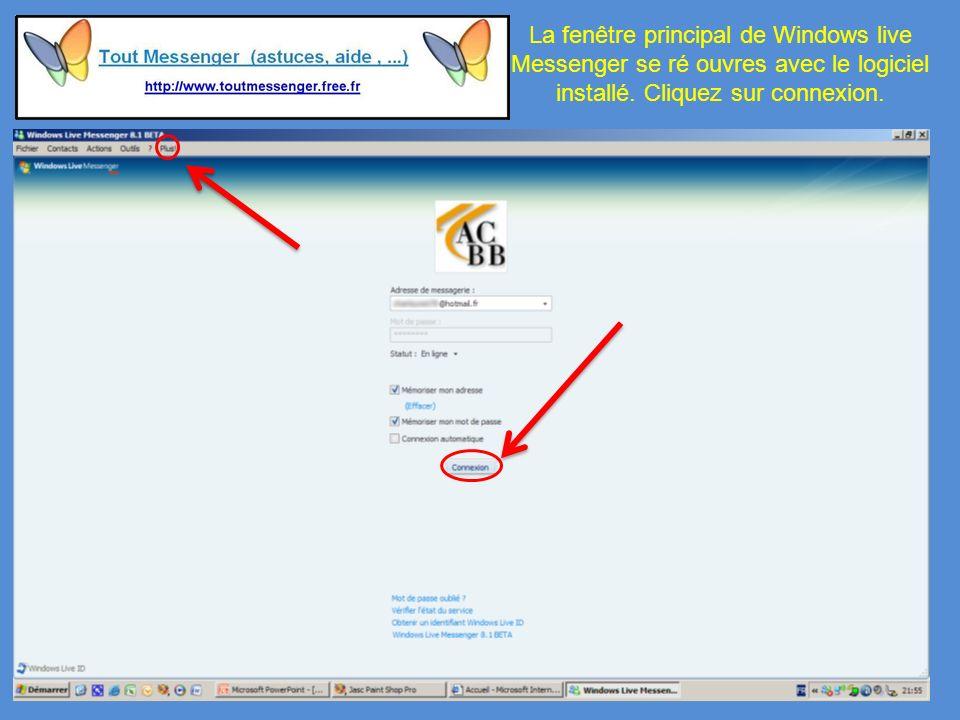 La fenêtre principal de Windows live Messenger se ré ouvres avec le logiciel installé.
