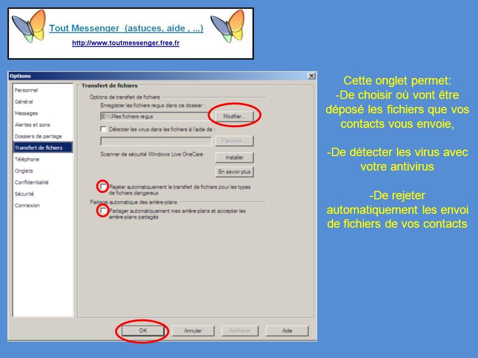 Cette onglet permet: -De choisir où vont être déposé les fichiers que vos contacts vous envoie, -De détecter les virus avec votre antivirus -De rejeter automatiquement les envoi de fichiers de vos contacts