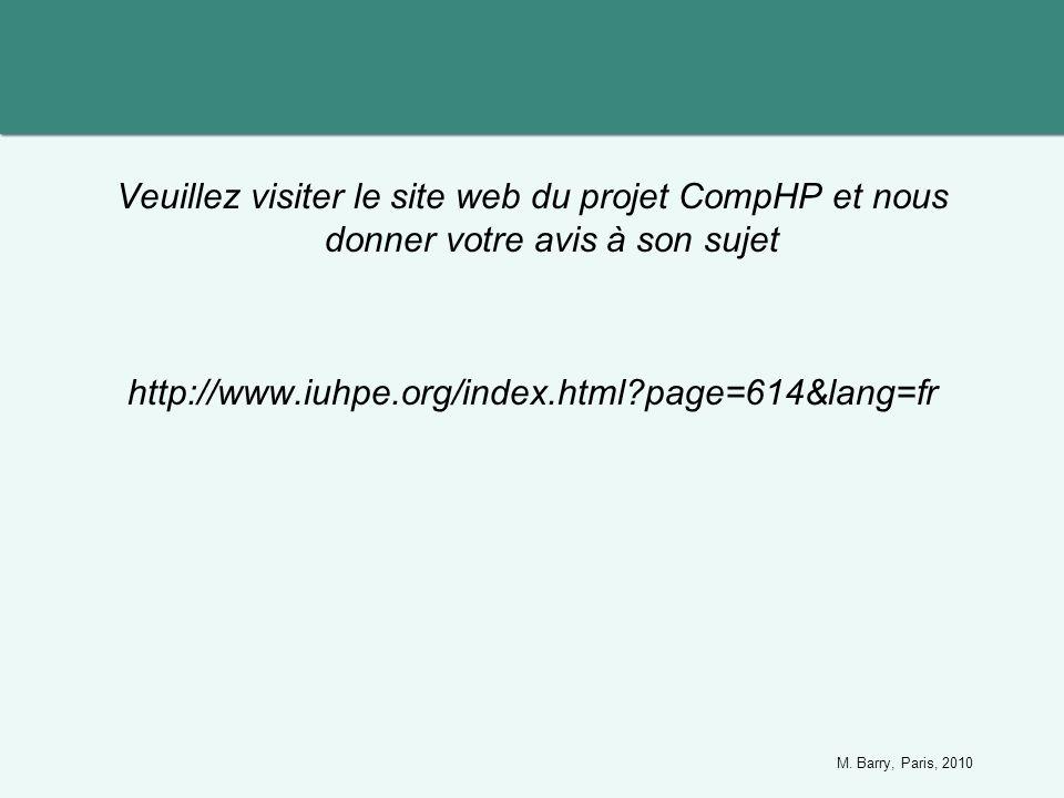 Veuillez visiter le site web du projet CompHP et nous donner votre avis à son sujet http://www.iuhpe.org/index.html?page=614&lang=fr M. Barry, Paris,
