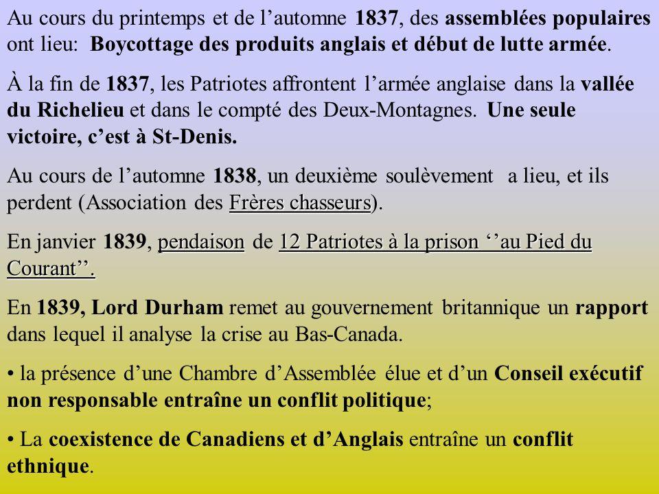 Au cours du printemps et de lautomne 1837, des assemblées populaires ont lieu: Boycottage des produits anglais et début de lutte armée.