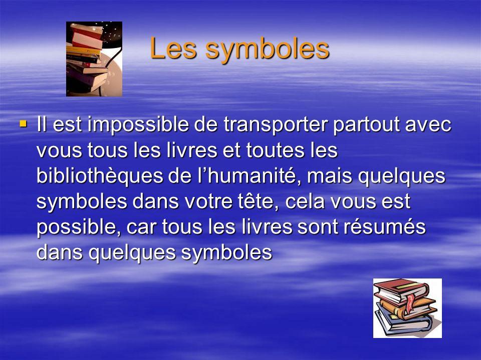 Les symboles Il est impossible de transporter partout avec vous tous les livres et toutes les bibliothèques de lhumanité, mais quelques symboles dans
