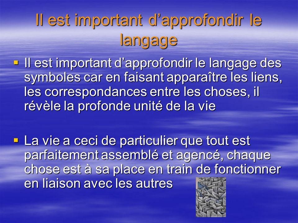 Il est important dapprofondir le langage Il est important dapprofondir le langage des symboles car en faisant apparaître les liens, les correspondance