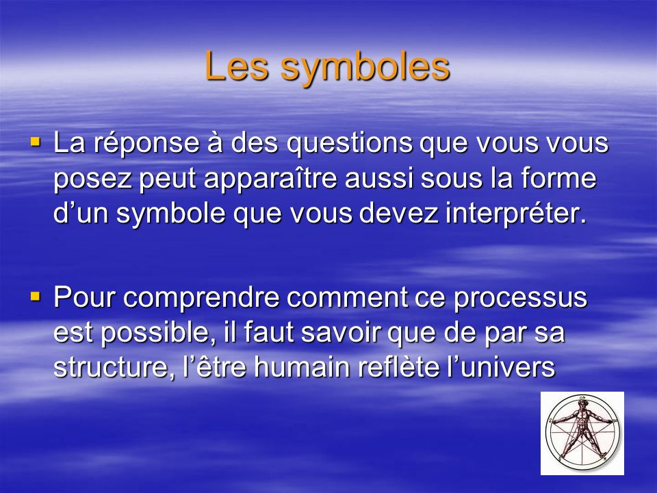 Les symboles La réponse à des questions que vous vous posez peut apparaître aussi sous la forme dun symbole que vous devez interpréter. La réponse à d
