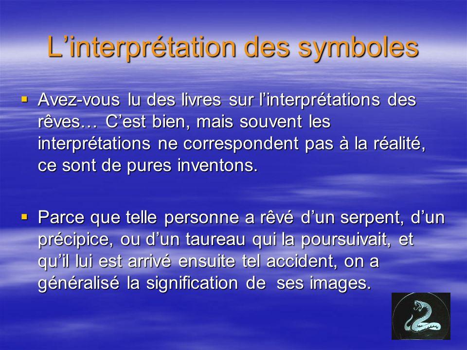 Linterprétation des symboles Avez-vous lu des livres sur linterprétations des rêves… Cest bien, mais souvent les interprétations ne correspondent pas