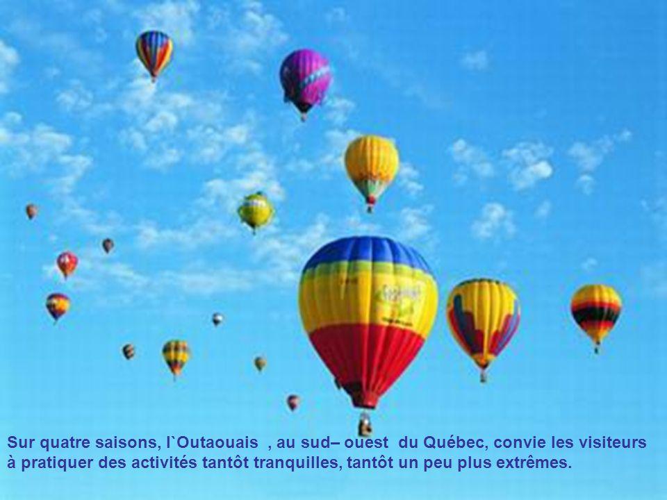 Sur quatre saisons, l`Outaouais, au sud– ouest du Québec, convie les visiteurs à pratiquer des activités tantôt tranquilles, tantôt un peu plus extrêmes.