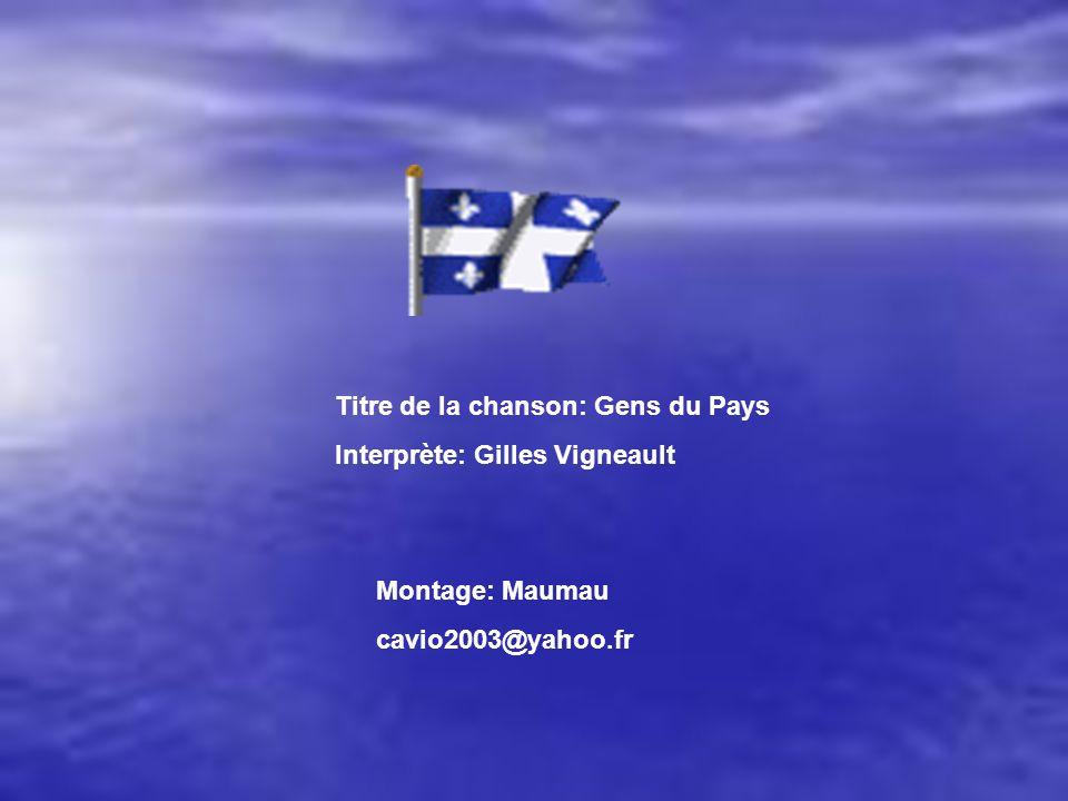 Montage: Maumau cavio2003@yahoo.fr Titre de la chanson: Gens du Pays Interprète: Gilles Vigneault