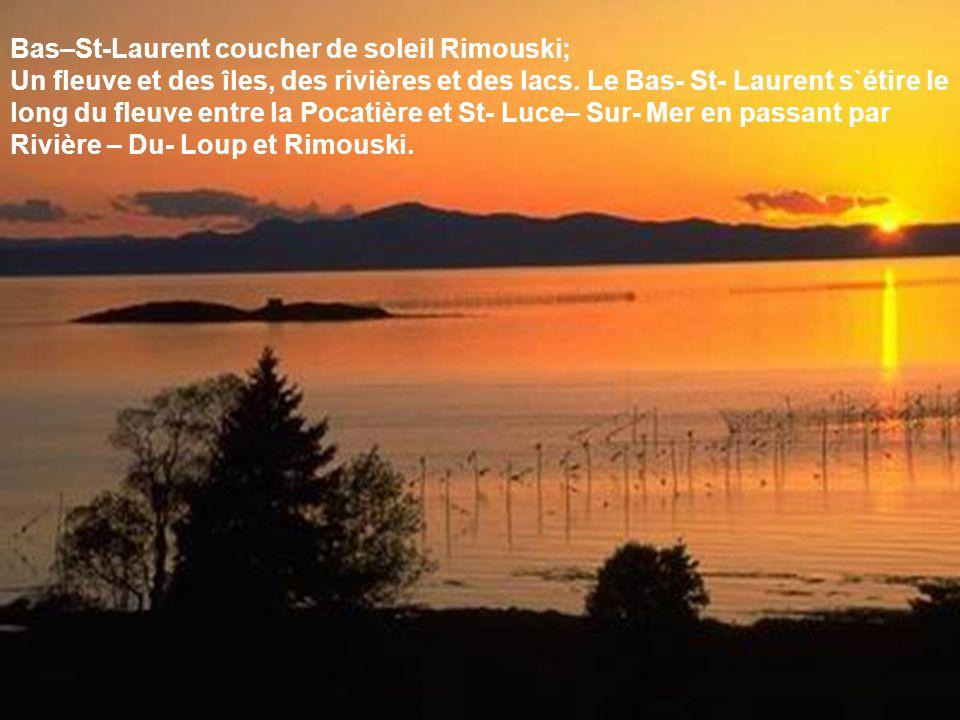 Bas–St-Laurent coucher de soleil Rimouski; Un fleuve et des îles, des rivières et des lacs.
