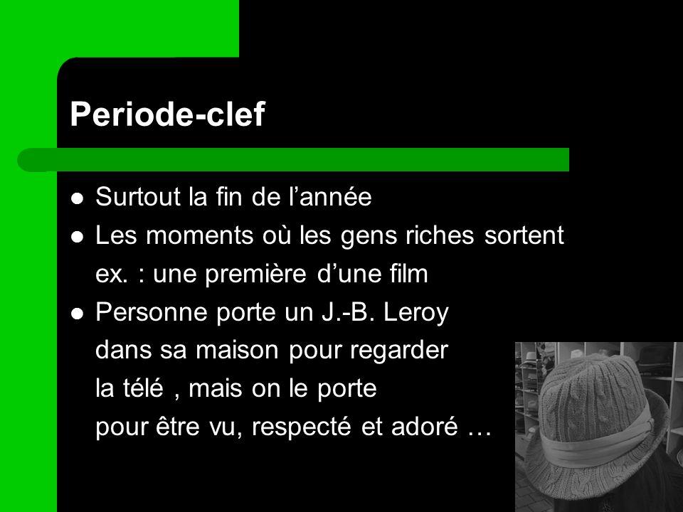 Periode-clef Surtout la fin de lannée Les moments où les gens riches sortent ex. : une première dune film Personne porte un J.-B. Leroy dans sa maison