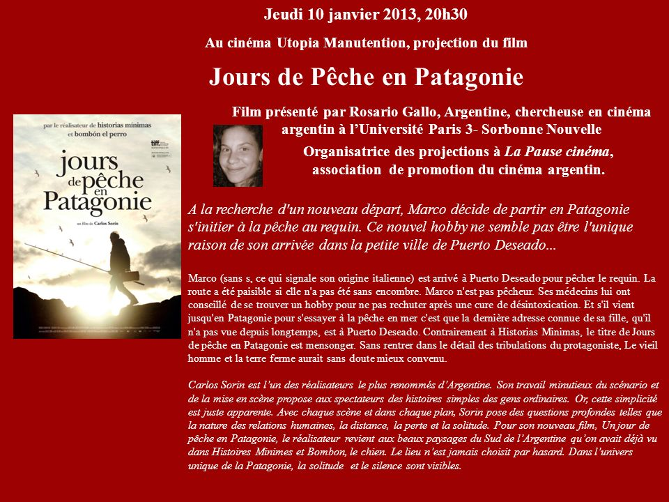 Jeudi 10 janvier 2013, 20h30 Au cinéma Utopia Manutention, projection du film Jours de Pêche en Patagonie Film présenté par Rosario Gallo, Argentine,