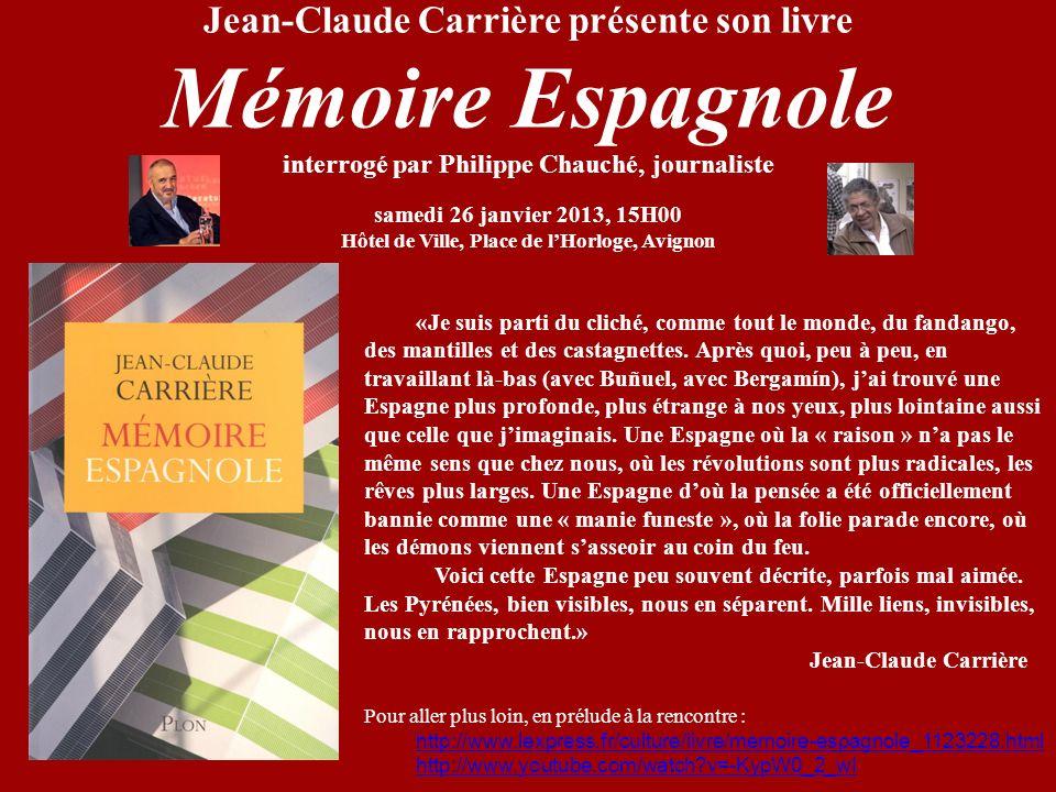 Jean-Claude Carrière présente son livre Mémoire Espagnole interrogé par Philippe Chauché, journaliste samedi 26 janvier 2013, 15H00 Hôtel de Ville, Pl