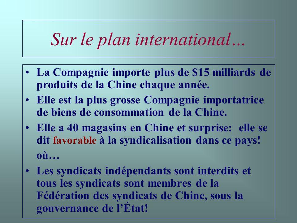 Sur le plan international… La Compagnie importe plus de $15 milliards de produits de la Chine chaque année.