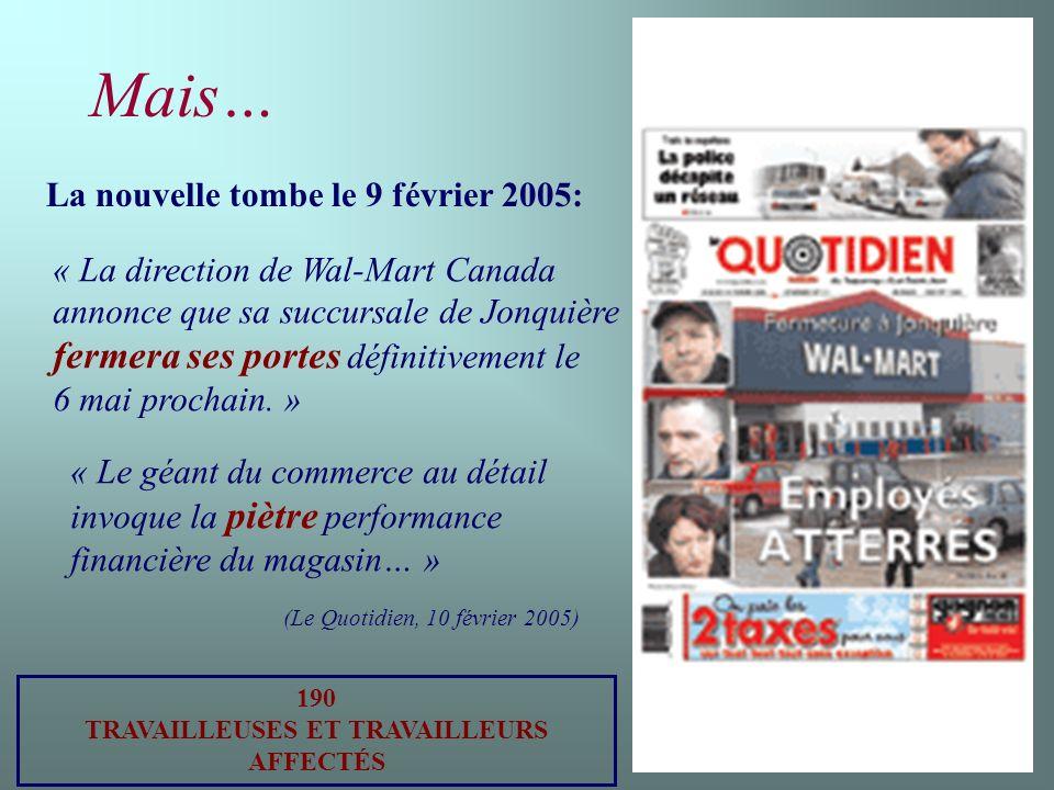 Mais… La nouvelle tombe le 9 février 2005: « La direction de Wal-Mart Canada annonce que sa succursale de Jonquière fermera ses portes définitivement le 6 mai prochain.