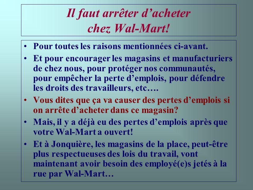 Il faut arrêter dacheter chez Wal-Mart. Pour toutes les raisons mentionnées ci-avant.
