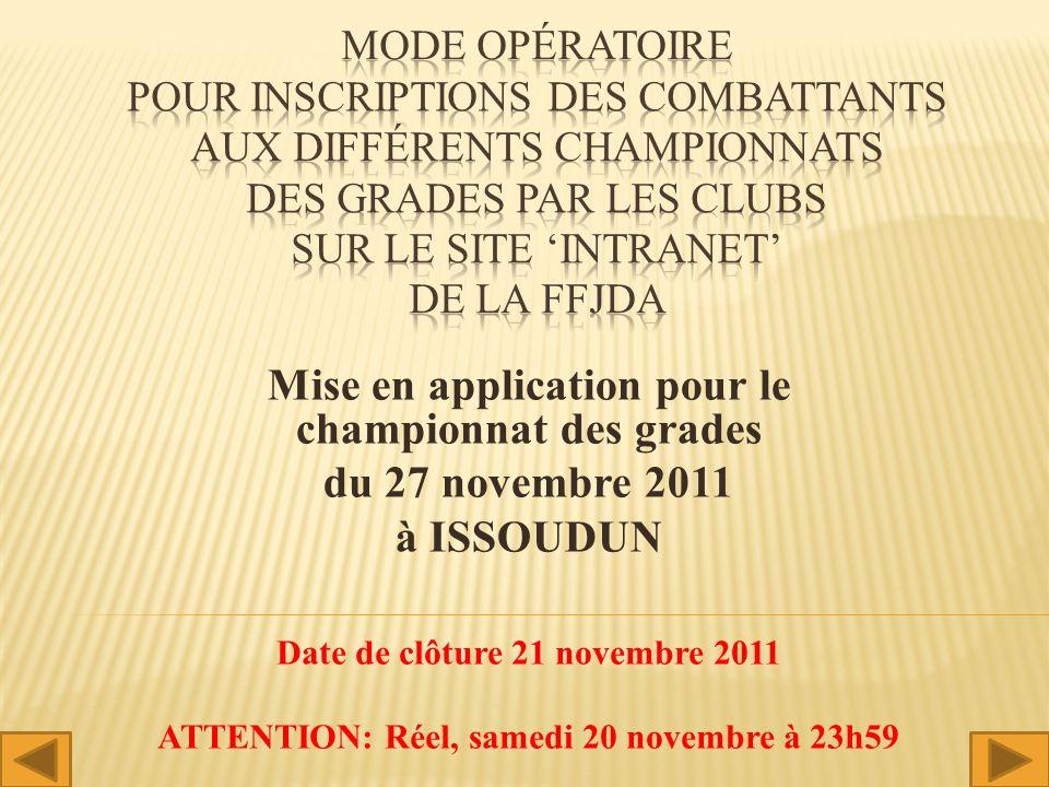 Mise en application pour le championnat des grades du 27 novembre 2011 à ISSOUDUN Date de clôture 21 novembre 2011 ATTENTION: Réel, samedi 20 novembre à 23h59 1