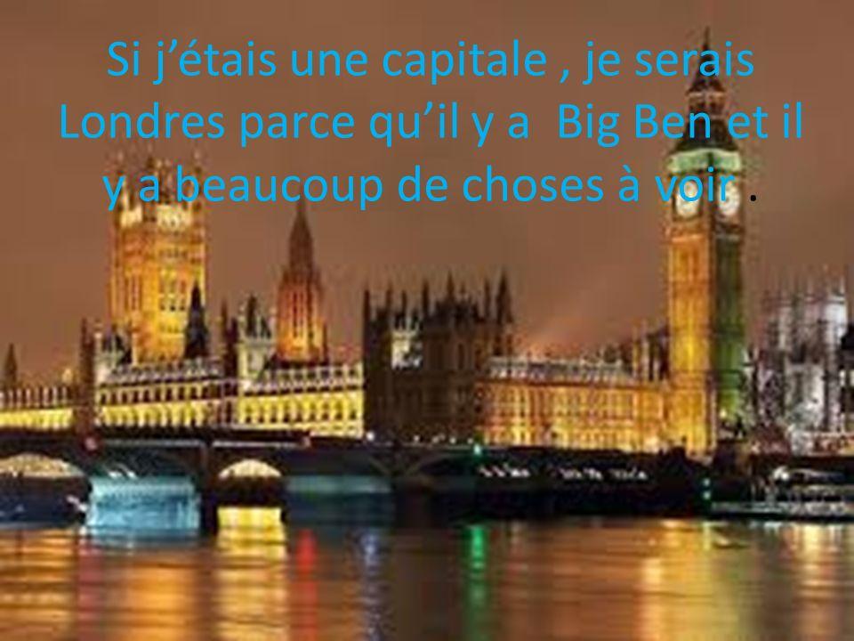 Si jétais une capitale, je serais Londres parce quil y a Big Ben et il y a beaucoup de choses à voir.