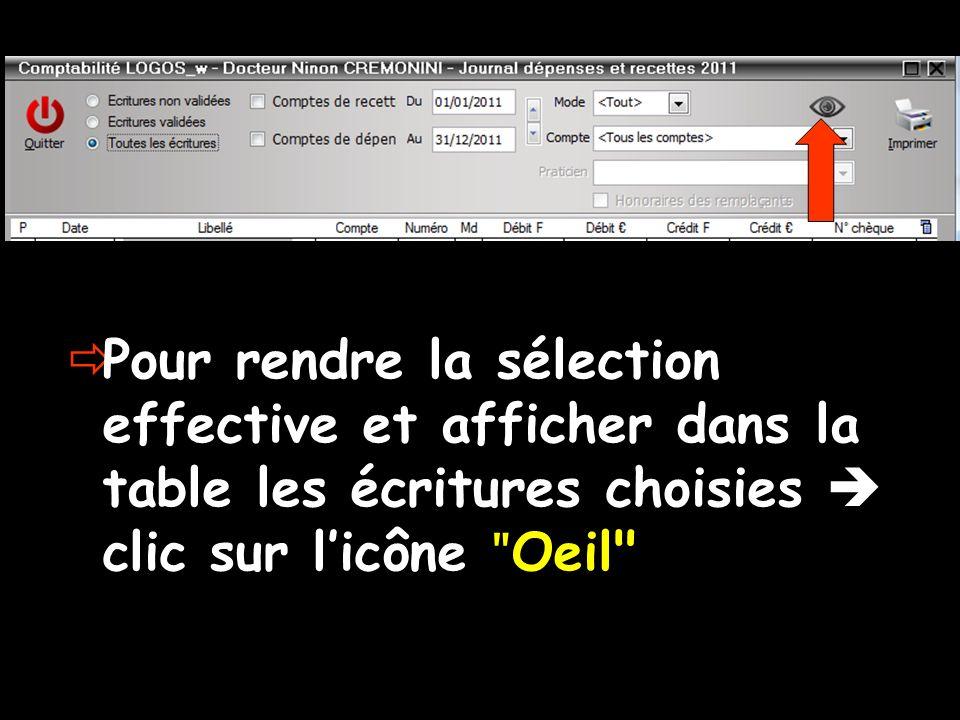 Pour rendre la sélection effective et afficher dans la table les écritures choisies clic sur licône ʺ Oeil