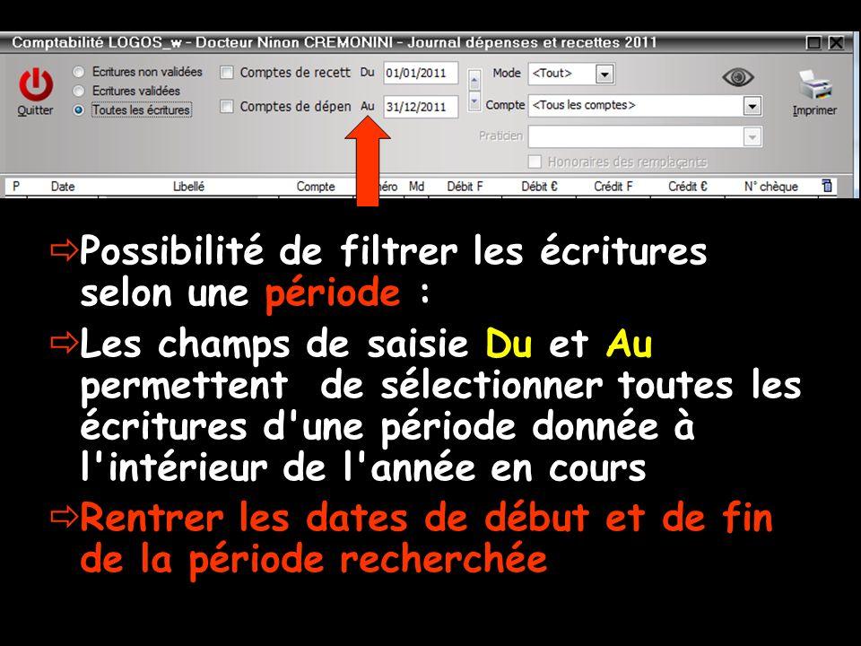 Possibilité de filtrer les écritures selon une période : Les champs de saisie Du et Au permettent de sélectionner toutes les écritures d'une période d