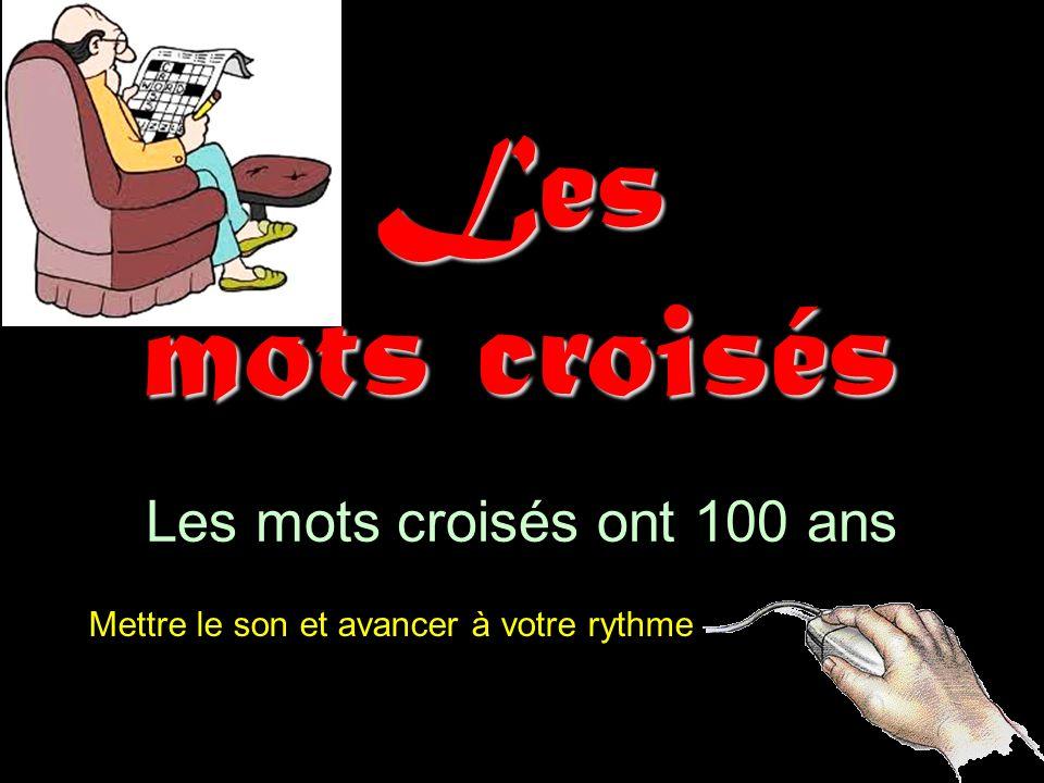 Les mots croisés Mettre le son et avancer à votre rythme Les mots croisés ont 100 ans