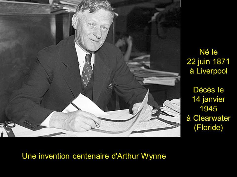2 Une invention centenaire d Arthur Wynne Né le 22 juin 1871 à Liverpool Décès le 14 janvier 1945 à Clearwater (Floride)