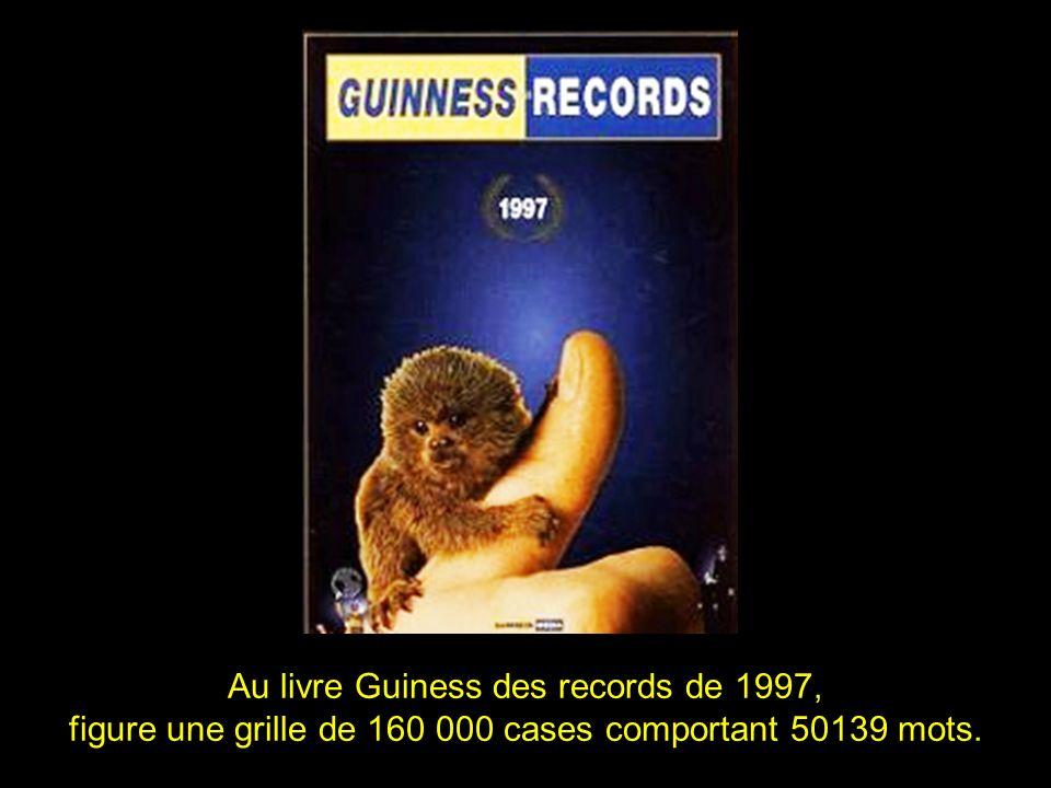 2 Au livre Guiness des records de 1997, figure une grille de 160 000 cases comportant 50139 mots.