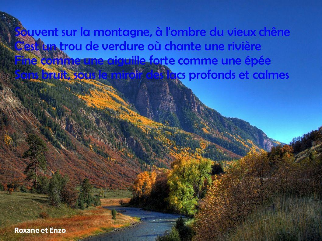 Souvent sur la montagne, à l'ombre du vieux chêne C'est un trou de verdure où chante une rivière Fine comme une aiguille forte comme une épée Sans bru