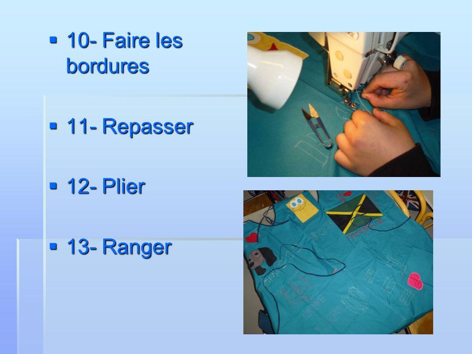 10- Faire les bordures 10- Faire les bordures 11- Repasser 11- Repasser 12- Plier 12- Plier 13- Ranger 13- Ranger