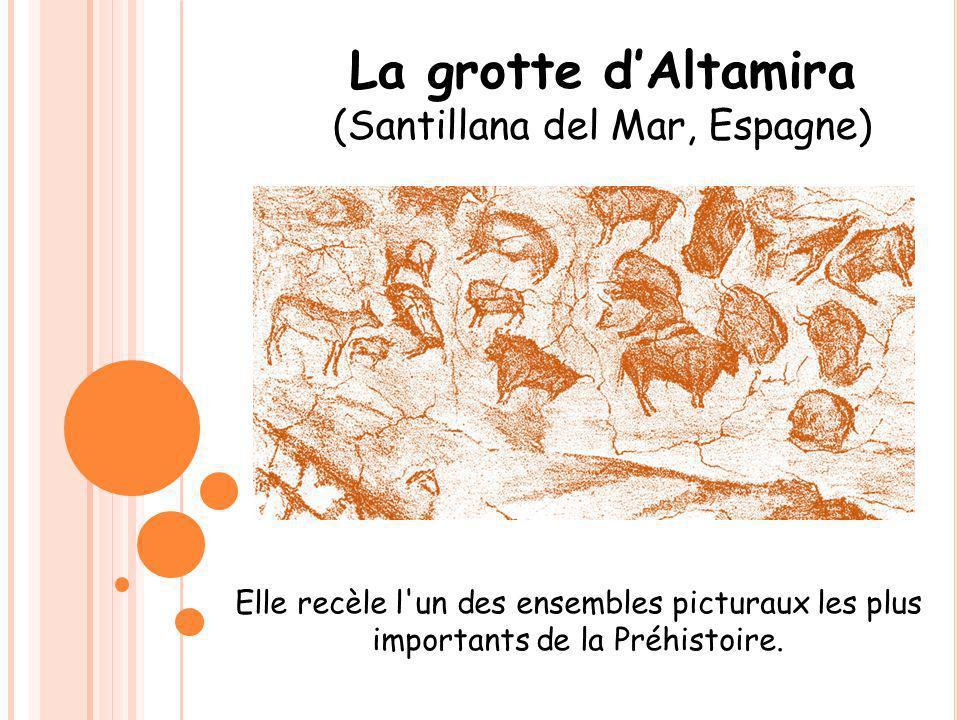La grotte dAltamira (Santillana del Mar, Espagne) Elle recèle l'un des ensembles picturaux les plus importants de la Préhistoire.