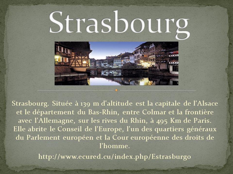 Strasbourg. Située à 139 m d'altitude est la capitale de l'Alsace et le département du Bas-Rhin, entre Colmar et la frontière avec l'Allemagne, sur le