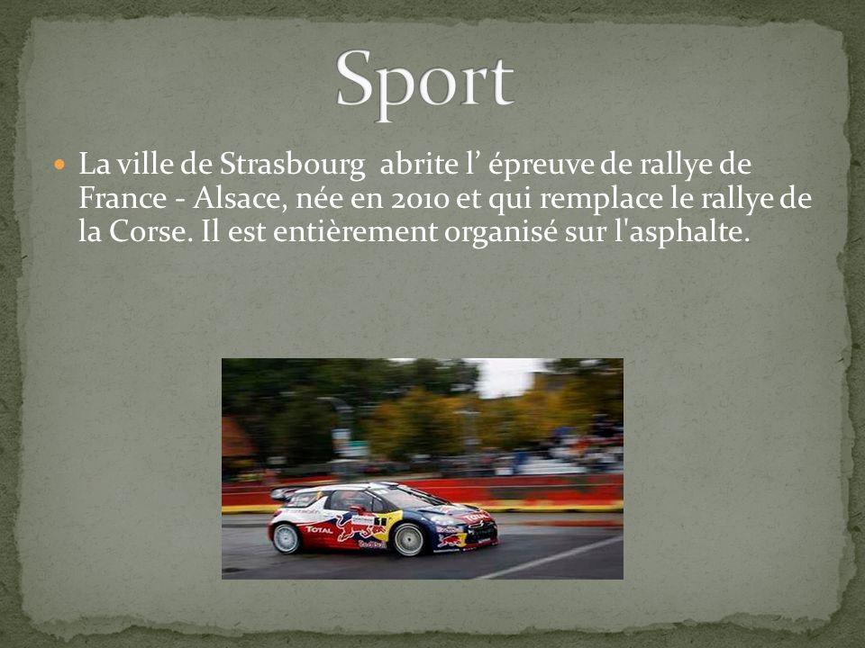 La ville de Strasbourg abrite l épreuve de rallye de France - Alsace, née en 2010 et qui remplace le rallye de la Corse. Il est entièrement organisé s
