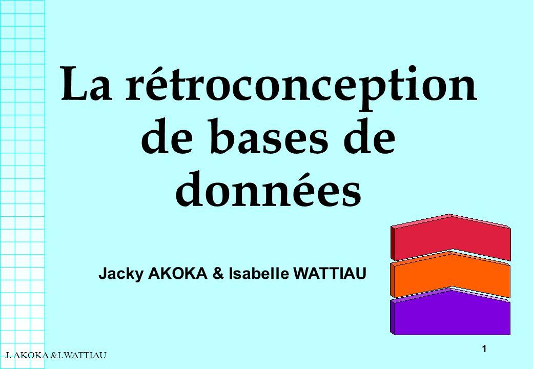 1 J. AKOKA &I.WATTIAU La rétroconception de bases de données Jacky AKOKA & Isabelle WATTIAU
