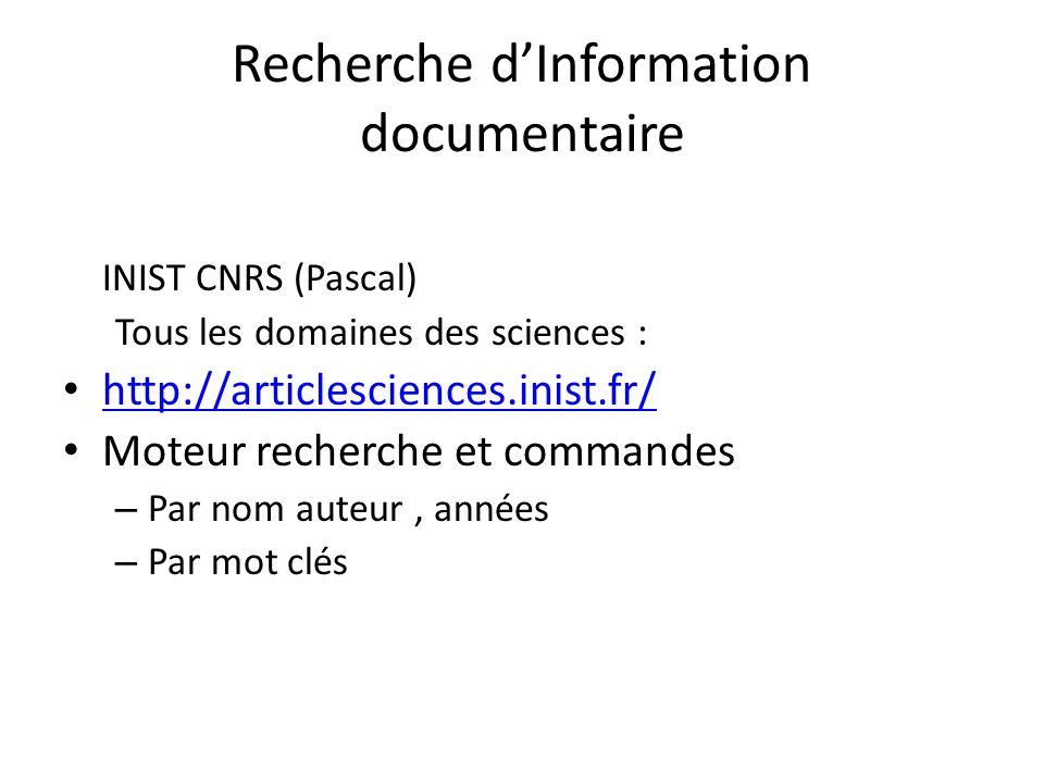 Recherche dInformation documentaire INIST CNRS (Pascal) Tous les domaines des sciences : http://articlesciences.inist.fr/ Moteur recherche et commandes – Par nom auteur, années – Par mot clés