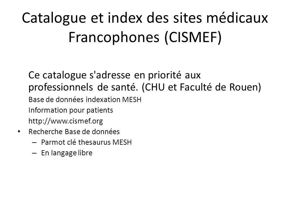 Catalogue et index des sites médicaux Francophones (CISMEF) Ce catalogue s adresse en priorité aux professionnels de santé.