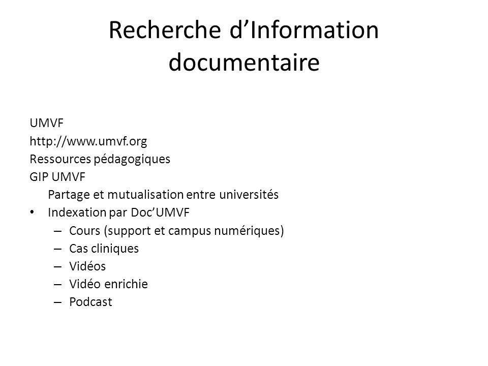 Recherche dInformation documentaire UMVF http://www.umvf.org Ressources pédagogiques GIP UMVF Partage et mutualisation entre universités Indexation par DocUMVF – Cours (support et campus numériques) – Cas cliniques – Vidéos – Vidéo enrichie – Podcast