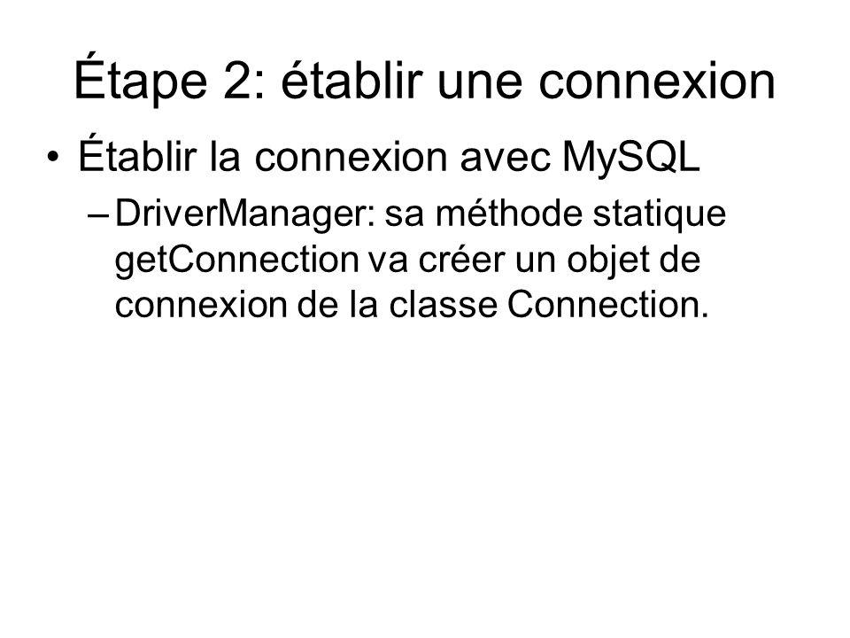Étape 2: établir une connexion Établir la connexion avec MySQL –DriverManager: sa méthode statique getConnection va créer un objet de connexion de la