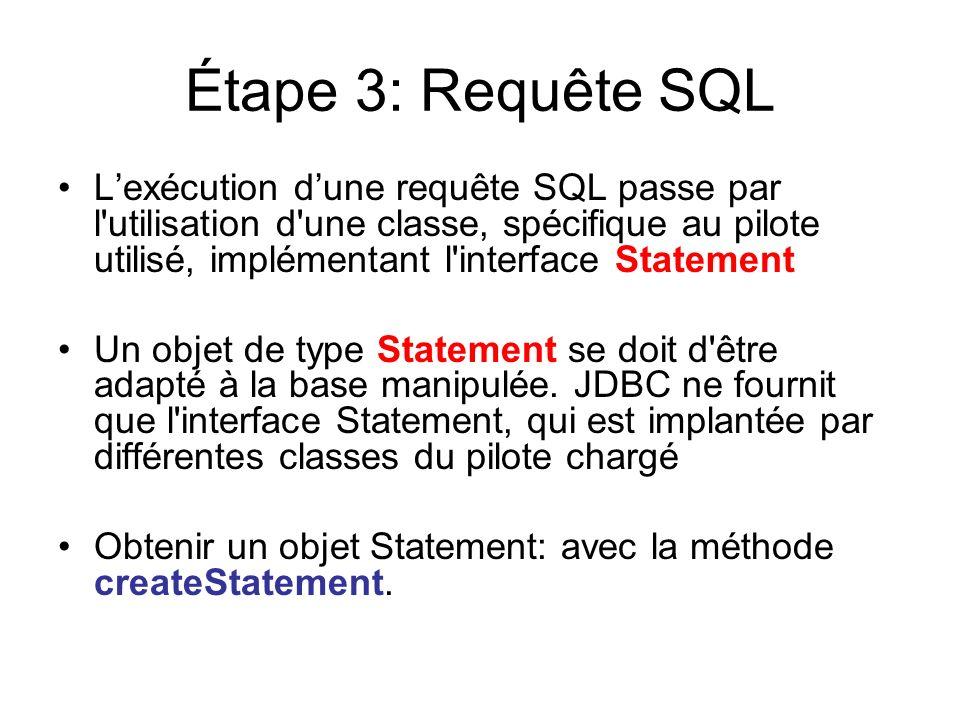 Étape 3: Requête SQL Lexécution dune requête SQL passe par l'utilisation d'une classe, spécifique au pilote utilisé, implémentant l'interface Statemen