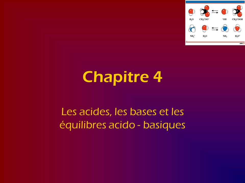 Chapitre 4 Les acides, les bases et les équilibres acido - basiques